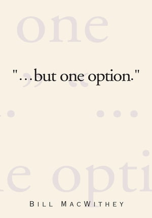 """""""But One Option."""""""