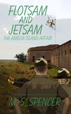 Flotsam and Jetsam: the Amelia Island Affair by M. S. Spencer