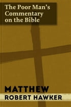 The Poor Man's Commentary - Vol. 40 - Matthew by Robert Hawker