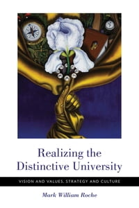 Realizing the Distinctive University: Vision and Values, Strategy and Culture