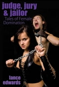 Judge, Jury & Jailor and Other Tales of Female Domination 046e1b2b-fc72-4aea-ab9f-025f51cf1519