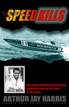 Speed Kills: Who killed the Cigarette Boat King, the fastest man on the seas? by Arthur Jay Harris