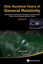 One Hundred Years of General Relativity: From Genesis and Empirical Foundations to Gravitational Waves, Cosmology and Quantum Gravity(Volume  by Wei-Tou Ni