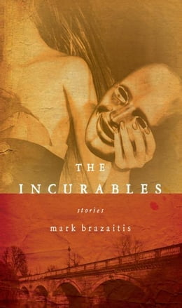 Book Incurables, The by Brazaitis, Mark