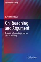 On Reasoning and Argument: Essays in Informal Logic and on Critical Thinking by David Hitchcock
