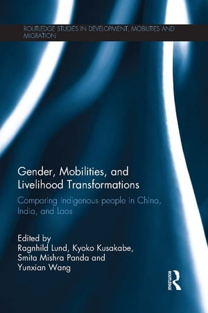 Gender,  Mobilities,  and Livelihood Transformations Comparing Indigenous People in China,  India,  and Laos