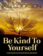 Be Kind To Yourself by Paul   D Cookson