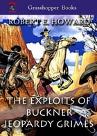 THE EXPLOITS OF BUCKNER JEOPARDY GRIMES: A Man-Eating Jeopardy ,Knife-River Prodigal ,A Ring-Tailed Tornado by ROBERT E. HOWARD