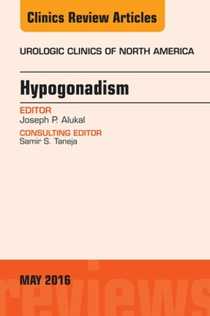 Hypogonadism,  An Issue of Urologic Clinics of North America,