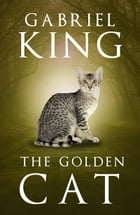 The Golden Cat by Gabriel King