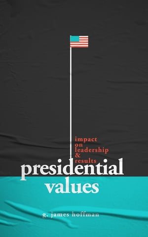 Presidential Values by G. James Hoffman