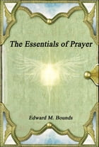 The Essentials of Prayer by Edward M. Bounds