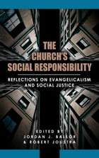 The Church's Social Responsibility: Reflections on Evangelicalism and Social Justice by Jordan Ballor