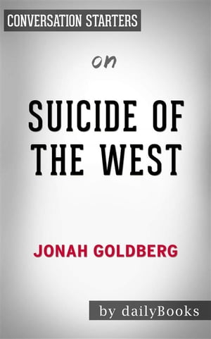 Suicide of the West: by Jonah Goldberg , Conversation Starters by dailyBooks