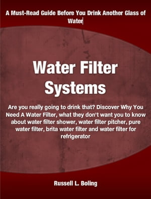 Water Filter Systems Are you really going to drink that? Discover Why You Need A Water Filter,  what they don't want you to know about water filter sho