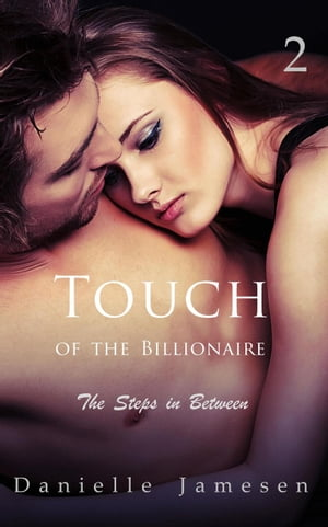 Touch of the Billionaire 2: The Steps in Between: Touch of the Billionaire, #2