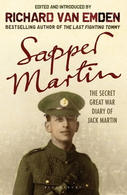 Book Sapper Martin: The Secret Great War Diary of Jack Martin: The Secret Great War Diary of Jack Martin by Richard van Emden