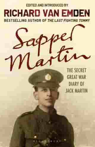 Sapper Martin: The Secret Great War Diary of Jack Martin by Richard van Emden
