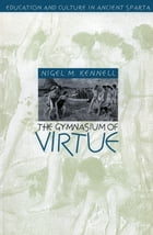 The Gymnasium of Virtue by Nigel M. Kennell