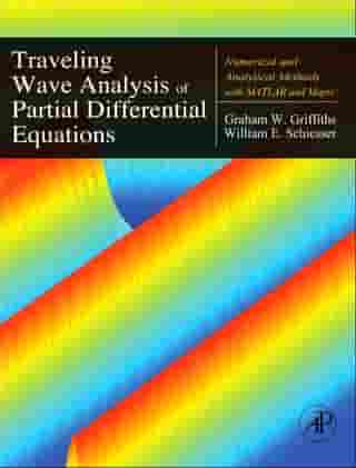 Traveling Wave Analysis of Partial Differential Equations: Numerical and Analytical Methods with Matlab and Maple by Graham Griffiths