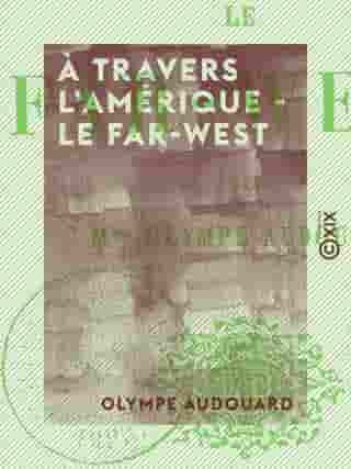 À travers l'Amérique - le Far-West by Olympe Audouard