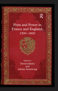 Print and Power in France and England, 1500-1800