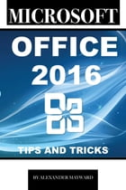 Microsoft Office 2016: Tips and Tricks by Alexander Mayward