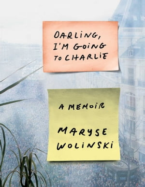 Darling, I'm Going to Charlie: A Memoir by Maryse Wolinski