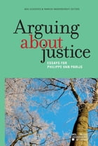 Arguing about justice: Essays for Philippe Van Parijs
