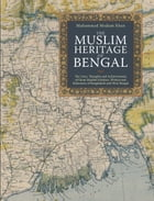 The Muslim Heritage of Bengal: The Lives, Thoughts and Achievements of Great Muslim Scholars, Writers and Reformers of Bangladesh a by Muhammad Mojlum Khan