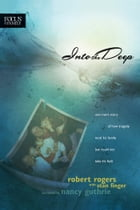 Into the Deep: One Man's Story of How Tragedy Took His Family but Could Not Take His Faith by Robert T. Rogers
