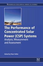 The Performance of Concentrated Solar Power (CSP) Systems: Analysis, Measurement and Assessment by Peter Heller