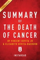 Summary of The Death of Cancer: by Vincent DeVita and Elizabeth DeVita-Raeburn , Summary & Analysis by Instaread Summaries