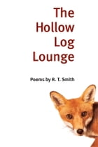 The Hollow Log Lounge: POEMS by R. T. Smith