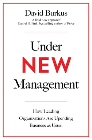Under New Management How Leading Organisations Are Upending Business as Usual