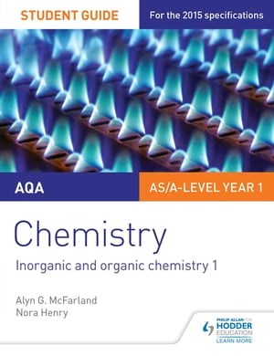 AQA AS/A Level Year 1 Chemistry Student Guide: Inorganic and organic chemistry 1