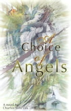 A Choice of Angels: A Love Story by Charles Sobczak