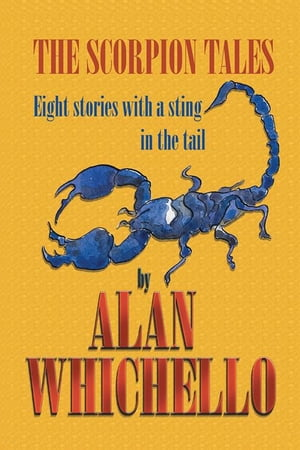 The Scorpion Tales: Eight Stories with a Sting in the Tail by Alan Whichello