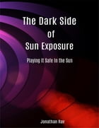 The Dark Side of Sun Exposure: Playing It Safe In the Sun