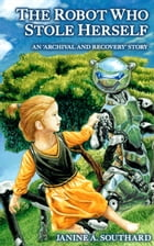 The Robot Who Stole Herself by Janine A. Southard
