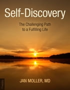 Self-Discovery: The Challenging Path to a Fulfilling Life by Jan Moller, MD