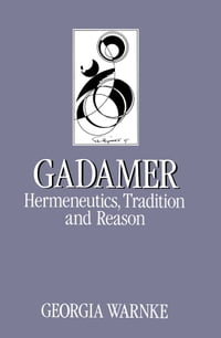 Gadamer: Hermeneutics, Tradition and Reason