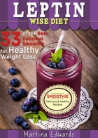 Leptin Wise Diet: 33 of the Best Delicious Smoothies for Healthy Weight Loss by Martina Edwards