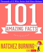 Natchez Burning - 101 Amazing Facts You Didn't Know: #1 Fun Facts & Trivia Tidbits by G Whiz