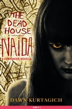 The Dead House: Naida: A Companion Novella by Dawn Kurtagich