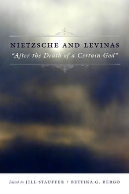"Book Nietzsche and Levinas: ""After the Death of a Certain God"" by Jill Stauffer"