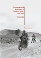Communism and Nationalism in Postwar Cyprus, 1945-1955: Politics and Ideologies Under British Rule by Alexios Alecou