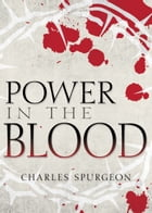 Power in the Blood by Charles H. Spurgeon