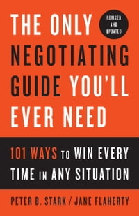 The Only Negotiating Guide You'll Ever Need, Revised and Updated: 101 Ways to Win Every Time in Any…