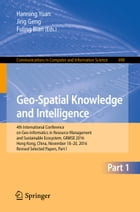 Geo-Spatial Knowledge and Intelligence: 4th International Conference on Geo-Informatics in Resource Management and Sustainable Ecosystem, GR by Hanning Yuan
